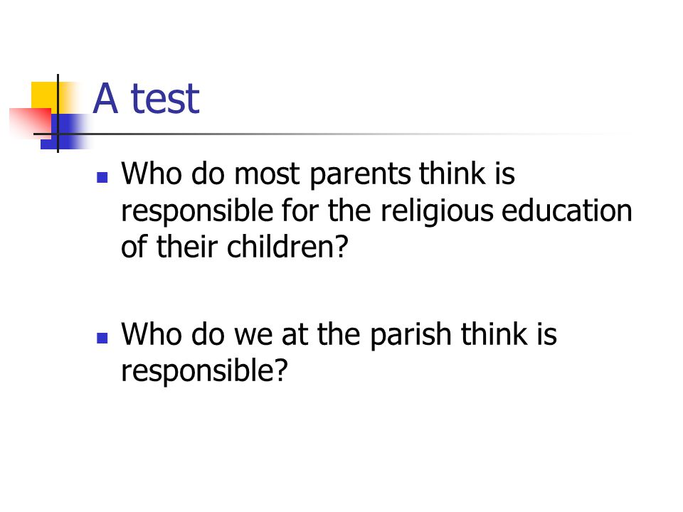 A test Who do most parents think is responsible for the religious education of their children.