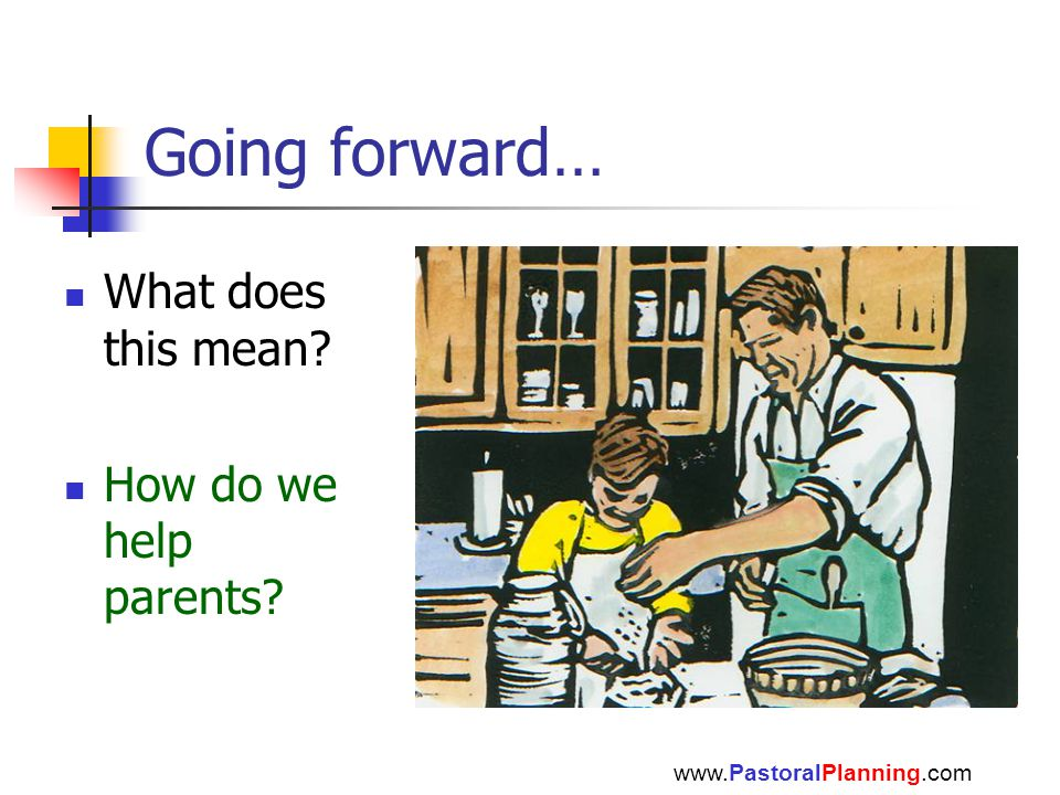 Going forward… What does this mean How do we help parents www.PastoralPlanning.com