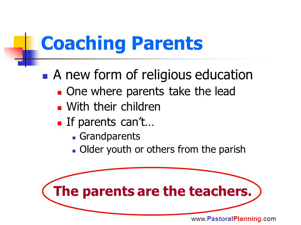 Coaching Parents A new form of religious education One where parents take the lead With their children If parents can't… Grandparents Older youth or o
