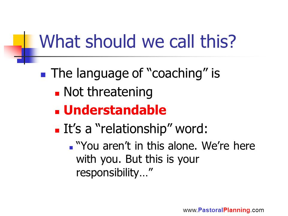 """What should we call this? The language of """"coaching"""" is Not threatening Understandable It's a """"relationship"""" word: """"You aren't in this alone. We're he"""