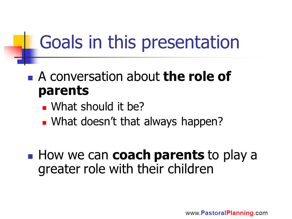 Goals in this presentation A conversation about the role of parents What should it be.