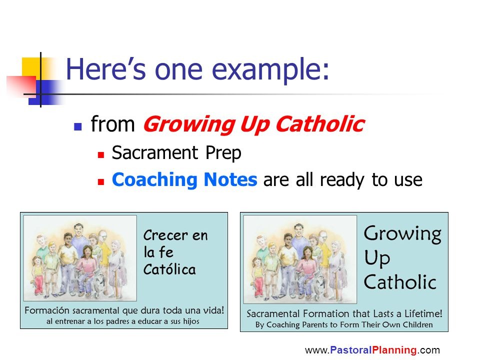 Here's one example: from Growing Up Catholic Sacrament Prep Coaching Notes are all ready to use www.PastoralPlanning.com