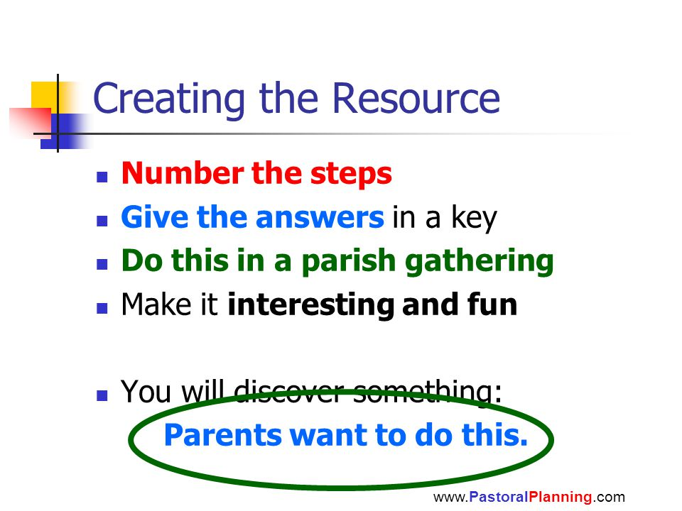 Creating the Resource Number the steps Give the answers in a key Do this in a parish gathering Make it interesting and fun You will discover something: Parents want to do this.