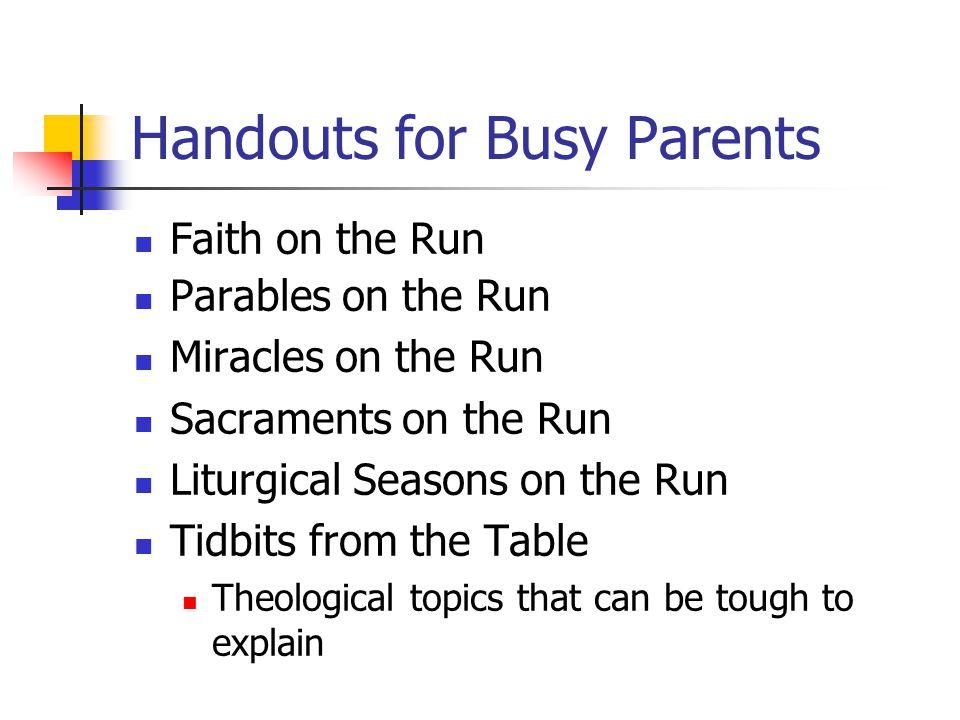 Handouts for Busy Parents Faith on the Run Parables on the Run Miracles on the Run Sacraments on the Run Liturgical Seasons on the Run Tidbits from th