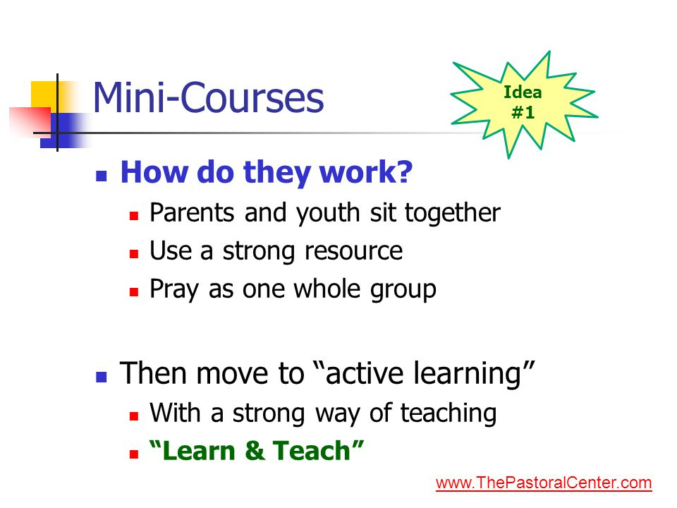 """Mini-Courses How do they work? Parents and youth sit together Use a strong resource Pray as one whole group Then move to """"active learning"""" With a stro"""