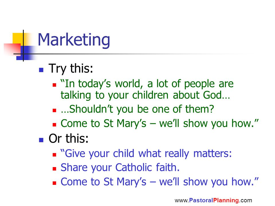 Marketing Try this: In today's world, a lot of people are talking to your children about God… …Shouldn't you be one of them.