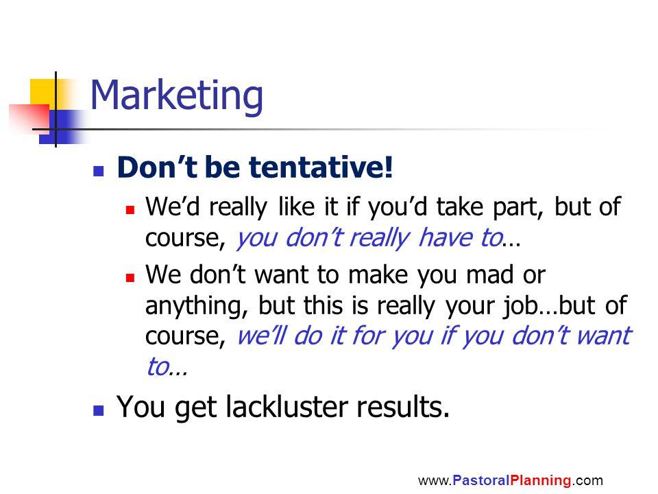 Marketing Don't be tentative.