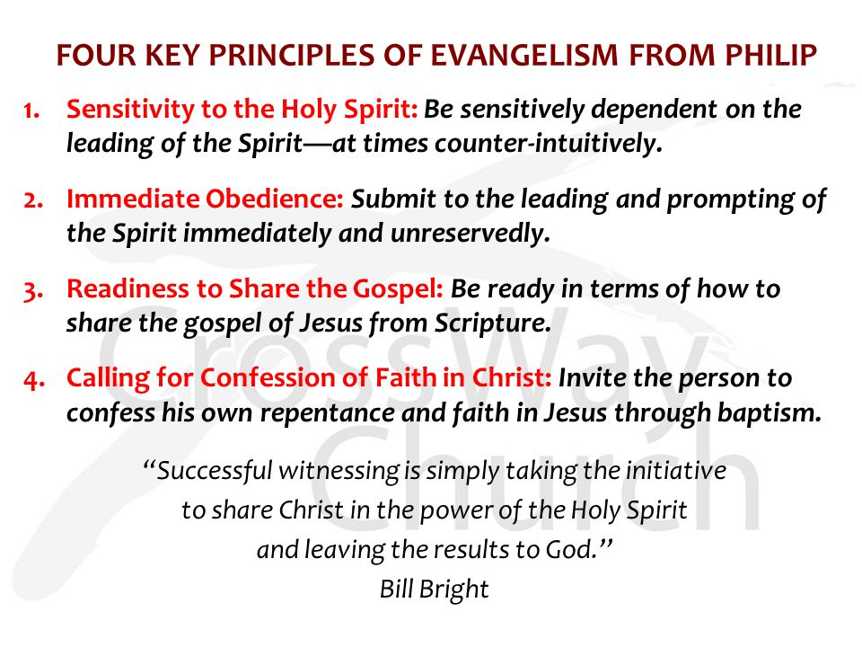 FOUR KEY PRINCIPLES OF EVANGELISM FROM PHILIP 1.Sensitivity to the Holy Spirit: Be sensitively dependent on the leading of the Spirit—at times counter