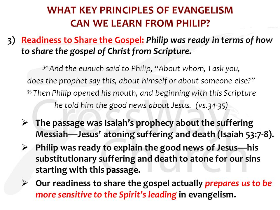 WHAT KEY PRINCIPLES OF EVANGELISM CAN WE LEARN FROM PHILIP? 3) Readiness to Share the Gospel: Philip was ready in terms of how to share the gospel of