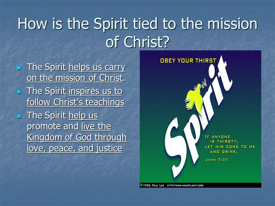 How is the Spirit tied to the mission of Christ? The Spirit helps us carry on the mission of Christ. The Spirit helps us carry on the mission of Chris