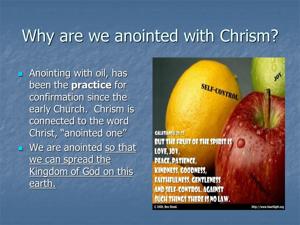 Why are we anointed with Chrism? Anointing with oil, has been the practice for confirmation since the early Church. Chrism is connected to the word Ch