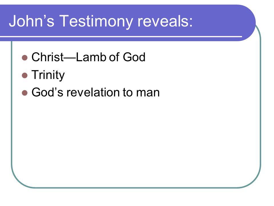 John's Testimony reveals: Christ—Lamb of God Trinity God's revelation to man