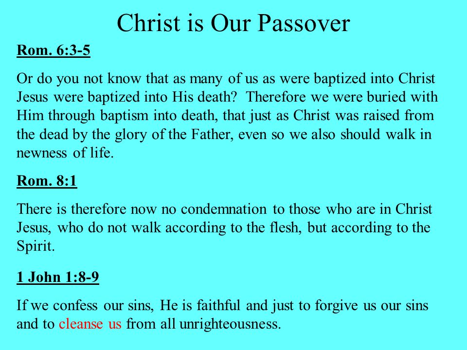 Rom. 6:3-5 Or do you not know that as many of us as were baptized into Christ Jesus were baptized into His death? Therefore we were buried with Him th