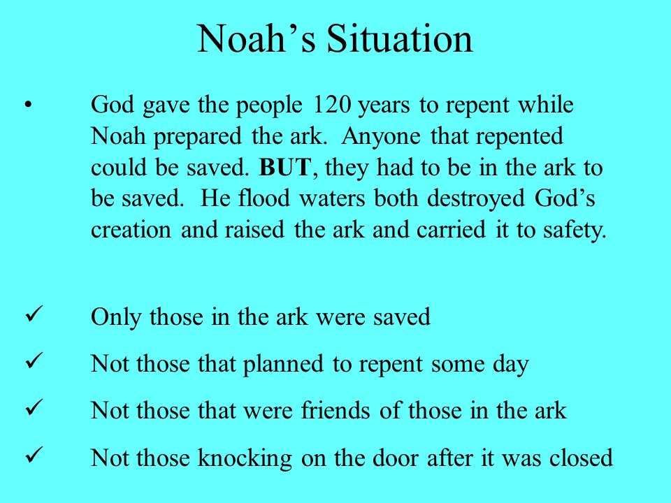 God gave the people 120 years to repent while Noah prepared the ark.