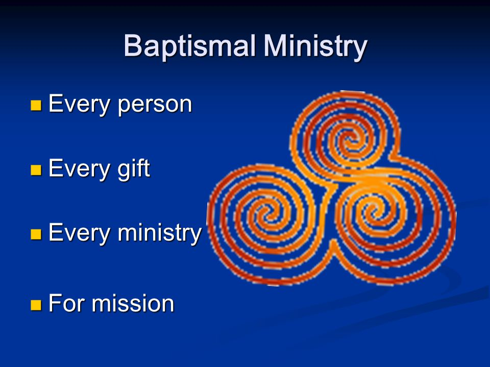 Baptismal Ministry Every person Every person Every gift Every gift Every ministry Every ministry For mission For mission
