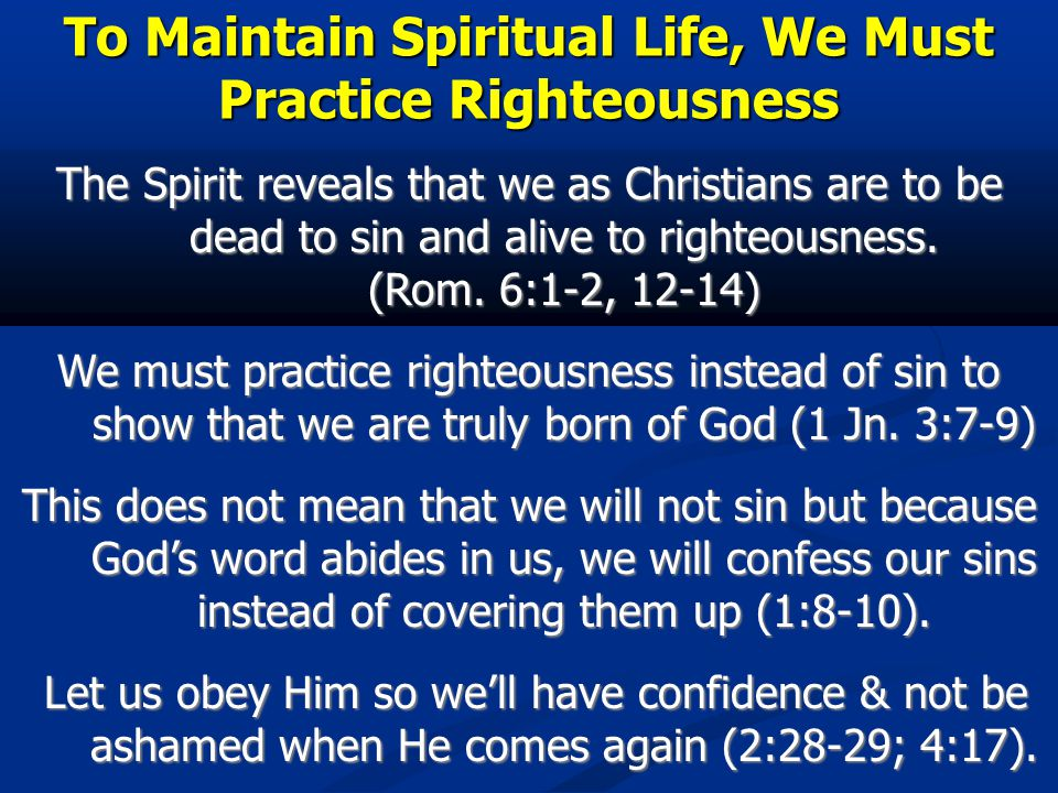 To Maintain Spiritual Life, We Must Practice Righteousness The Spirit reveals that we as Christians are to be dead to sin and alive to righteousness.