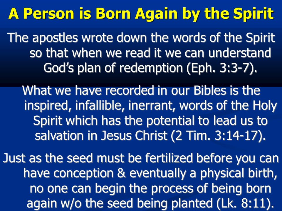 A Person is Born Again by the Spirit The apostles wrote down the words of the Spirit so that when we read it we can understand God's plan of redemption (Eph.