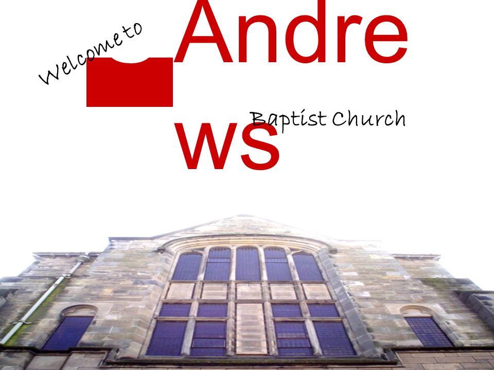 StSt Andre ws Baptist Church Welcome to