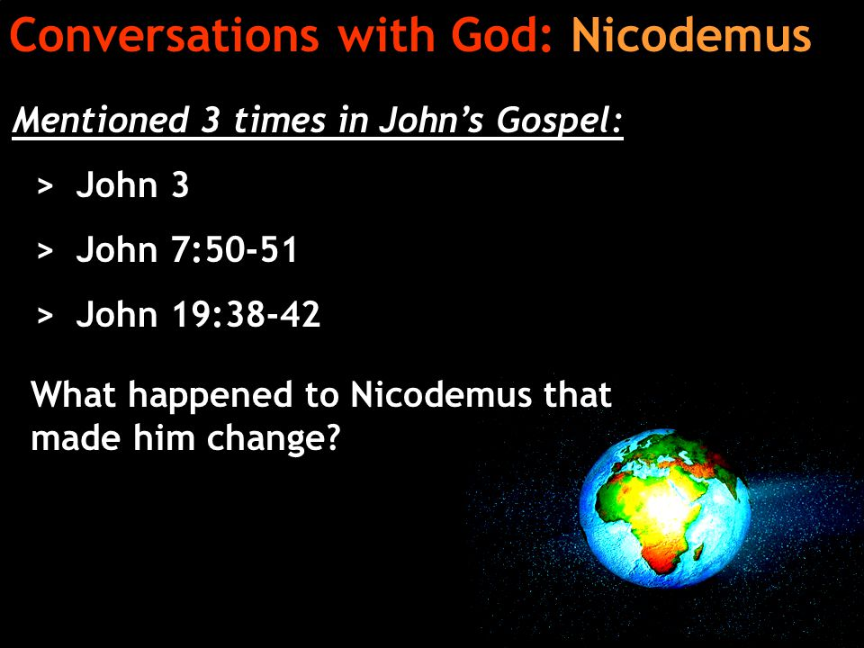 Mentioned 3 times in John's Gospel: > John 3 > John 7:50-51 > John 19:38-42 What happened to Nicodemus that made him change.