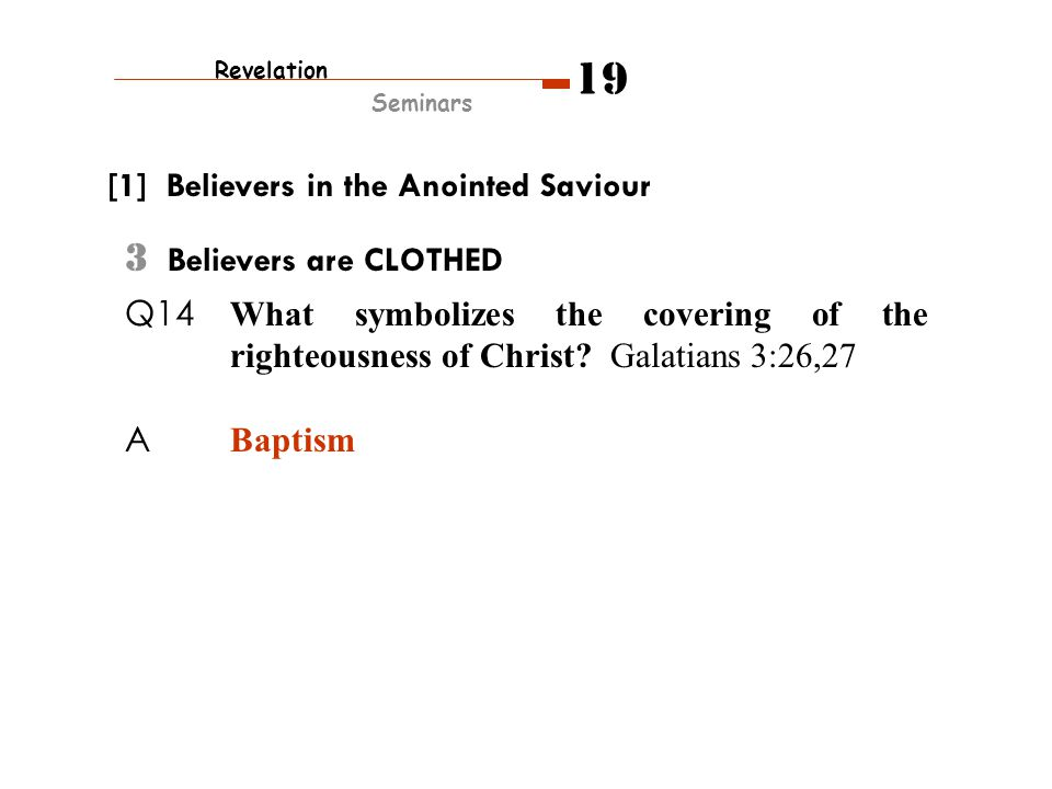 3 Believers are CLOTHED Q14 What symbolizes the covering of the righteousness of Christ.