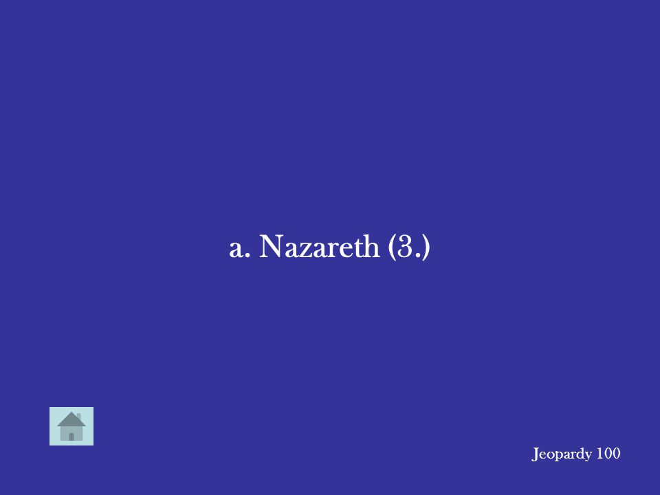 a. Nazareth (3.) Jeopardy 100