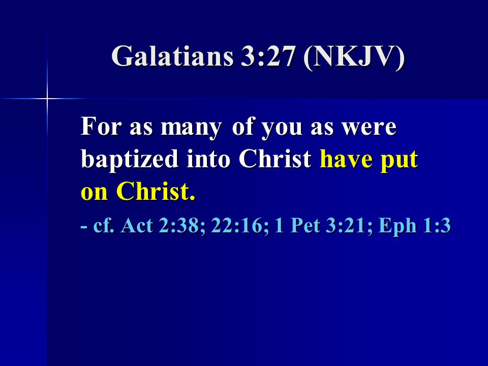 Galatians 3:27 (NKJV) For as many of you as were baptized into Christ have put on Christ.