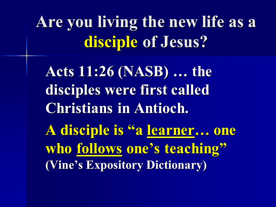 Are you living the new life as a disciple of Jesus.