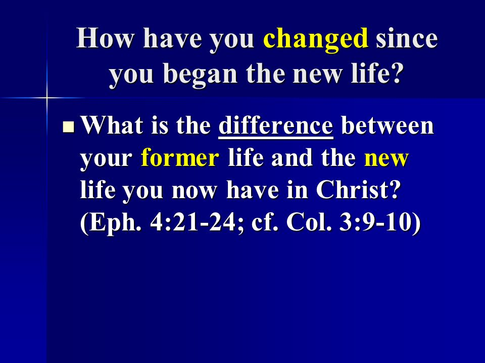 How have you changed since you began the new life.