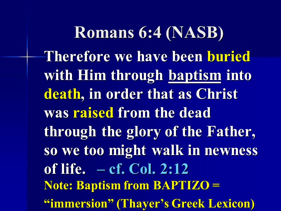 Romans 6:4 (NASB) Therefore we have been buried with Him through baptism into death, in order that as Christ was raised from the dead through the glory of the Father, so we too might walk in newness of life.