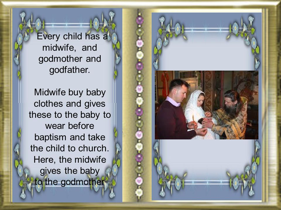 Every child has a midwife, and godmother and godfather.