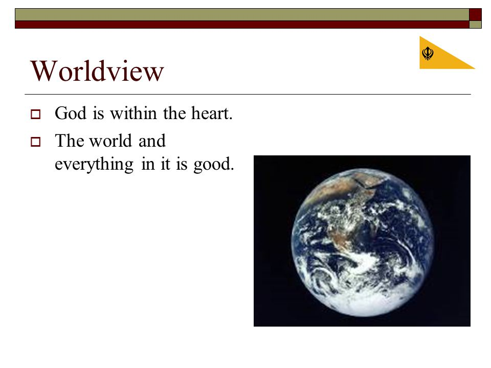 Worldview  God is within the heart.  The world and everything in it is good.