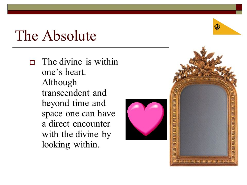 The Absolute  The divine is within one's heart.
