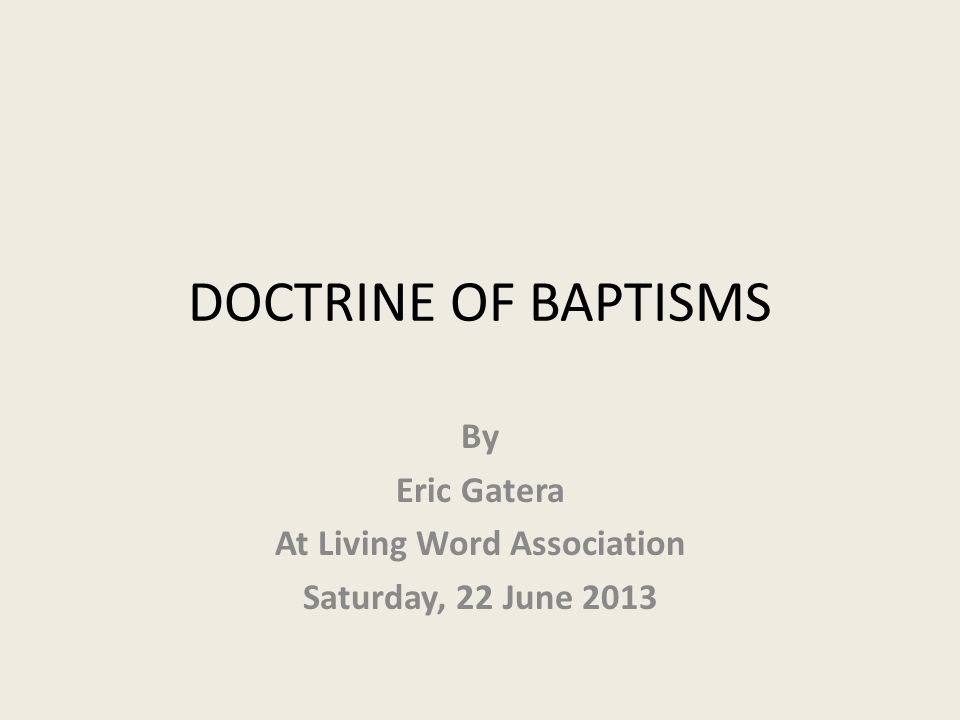 DOCTRINE OF BAPTISMS By Eric Gatera At Living Word Association Saturday, 22 June 2013
