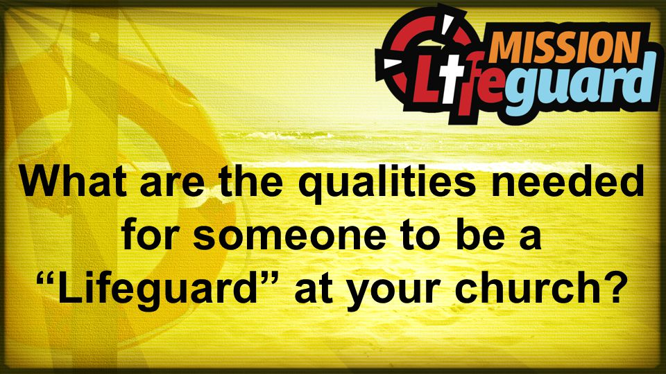 "What are the qualities needed for someone to be a ""Lifeguard"" at your church?"