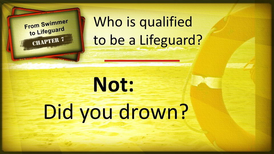 From Swimmer to Lifeguard Chapter 7 Not: Did you drown Who is qualified to be a Lifeguard
