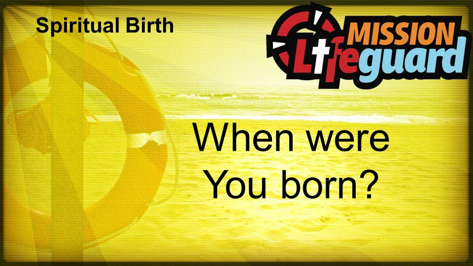 Spiritual Birth When were You born