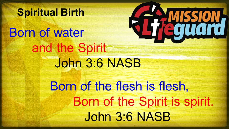 Spiritual Birth Born of the flesh is flesh, Born of the Spirit is spirit.