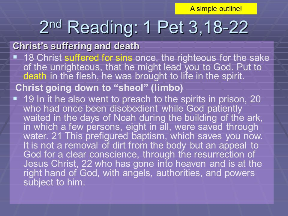 2 nd Reading: 1 Pet 3,18-22 Christ's suffering and death   18 Christ suffered for sins once, the righteous for the sake of the unrighteous, that he might lead you to God.