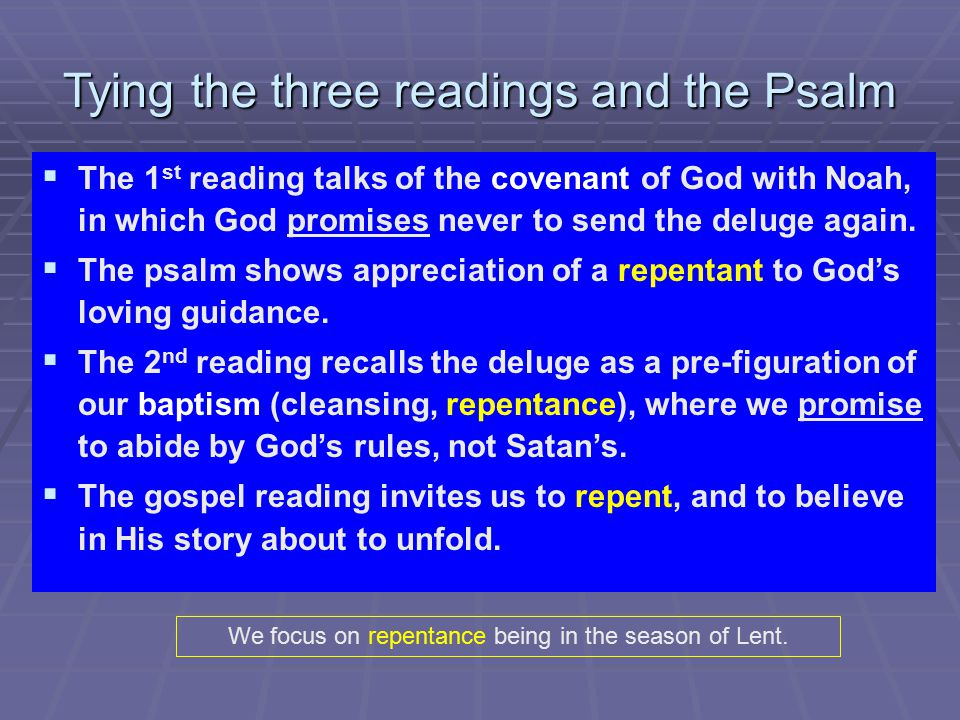 Tying the three readings and the Psalm   The 1 st reading talks of the covenant of God with Noah, in which God promises never to send the deluge again.