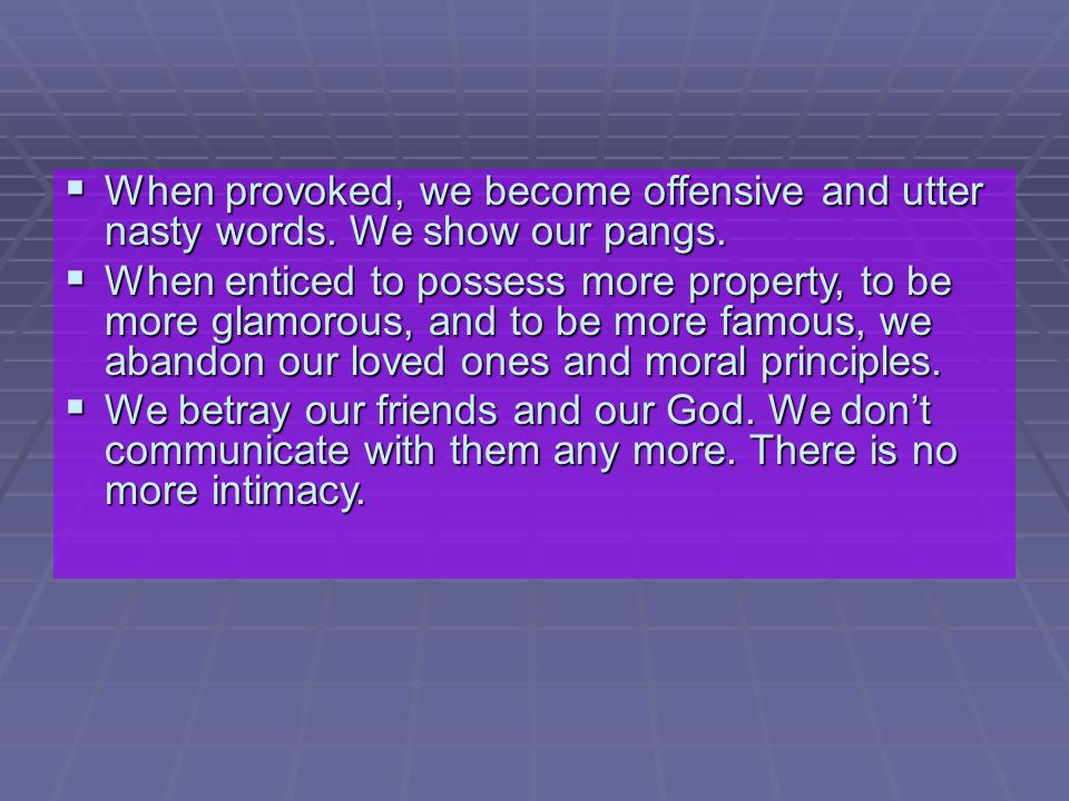  When provoked, we become offensive and utter nasty words.