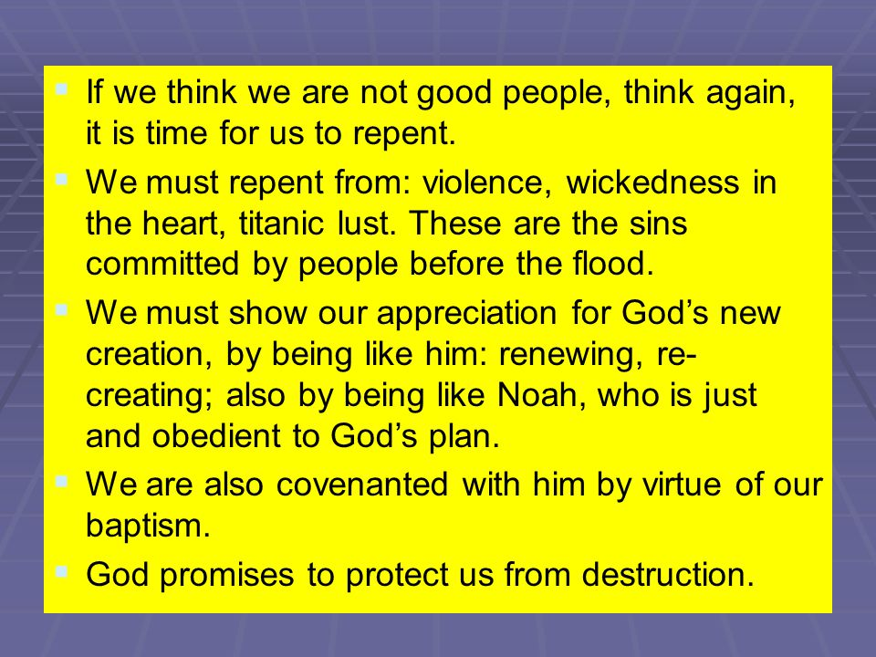   If we think we are not good people, think again, it is time for us to repent.