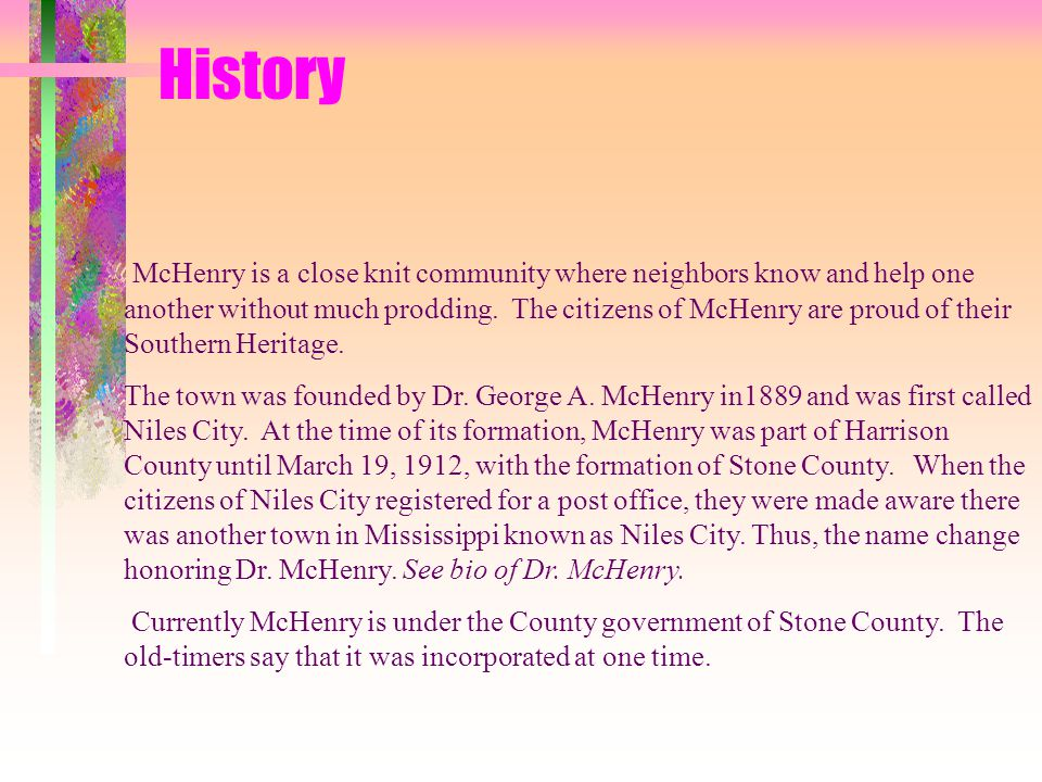 History McHenry is located in the heart of the Pine Belt of Southern Mississippi. The landscape is that of rolling hills, green pastures, and long lea