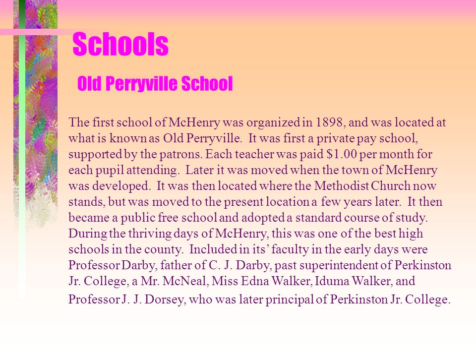 Schools Old Perryville School The first school of McHenry was organized in 1898, and was located at what is known as Old Perryville.
