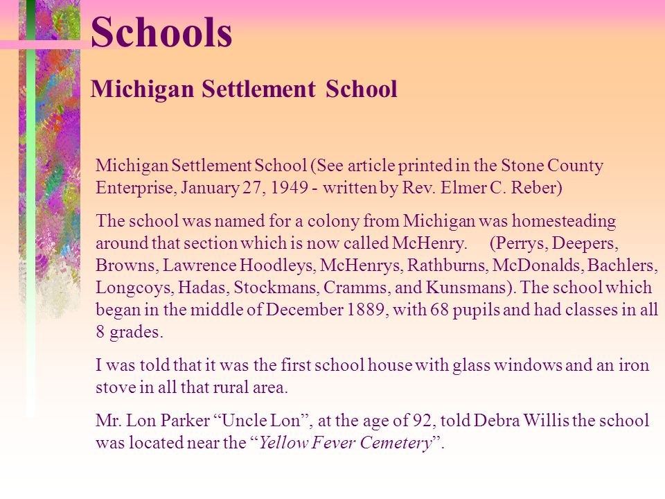 Schools Michigan Settlement School Michigan Settlement School (See article printed in the Stone County Enterprise, January 27, 1949 - written by Rev.