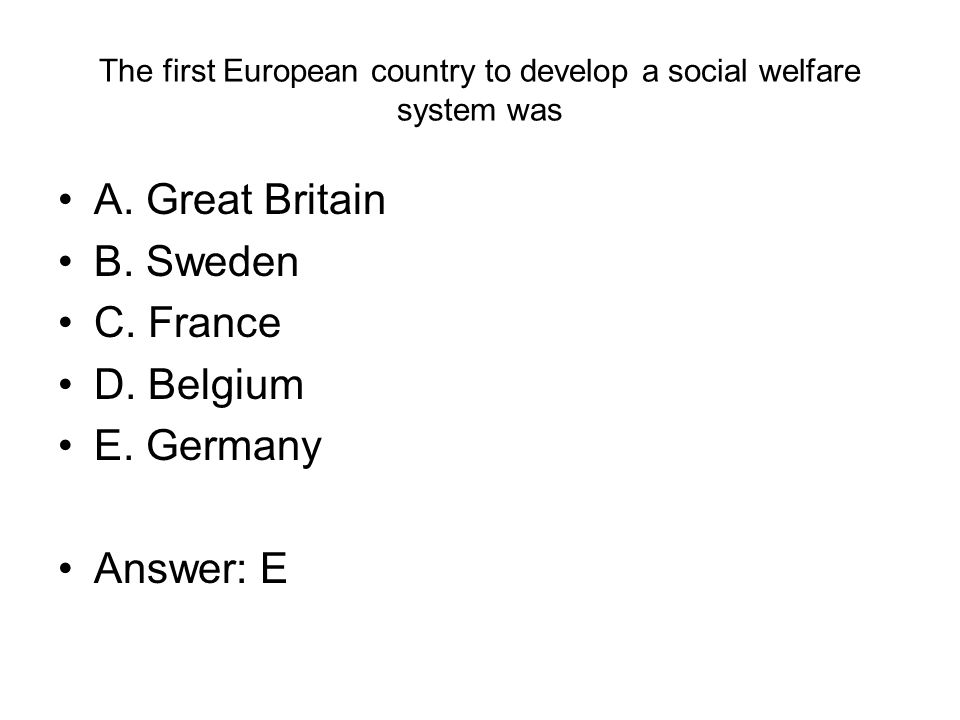 The first European country to develop a social welfare system was A.