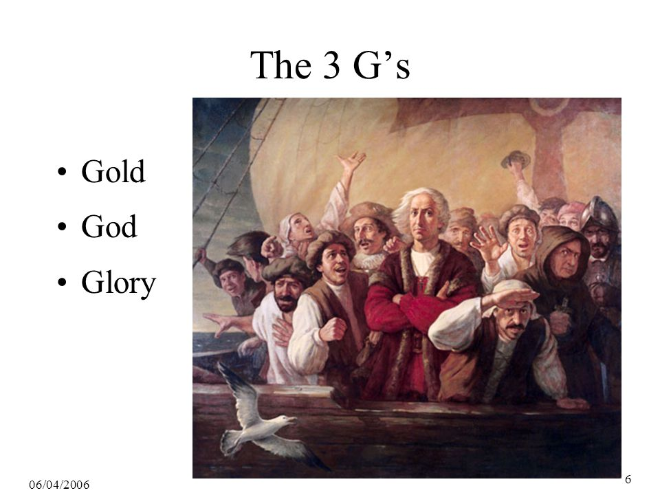 06/04/2006 6 The 3 G's Gold God Glory