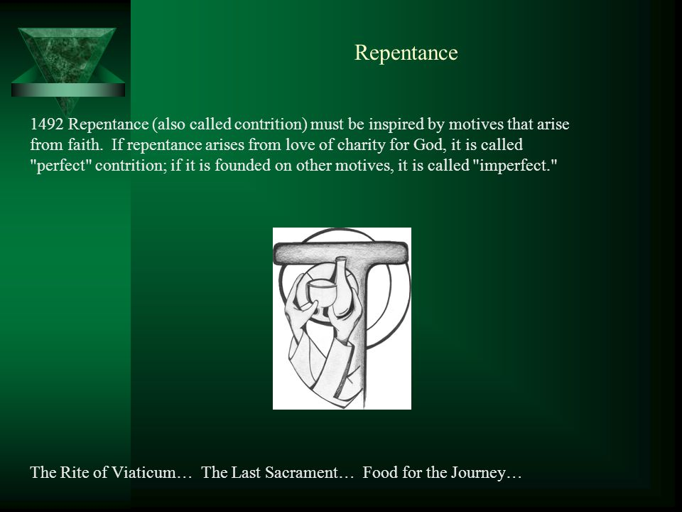 Repentance 1492 Repentance (also called contrition) must be inspired by motives that arise from faith.