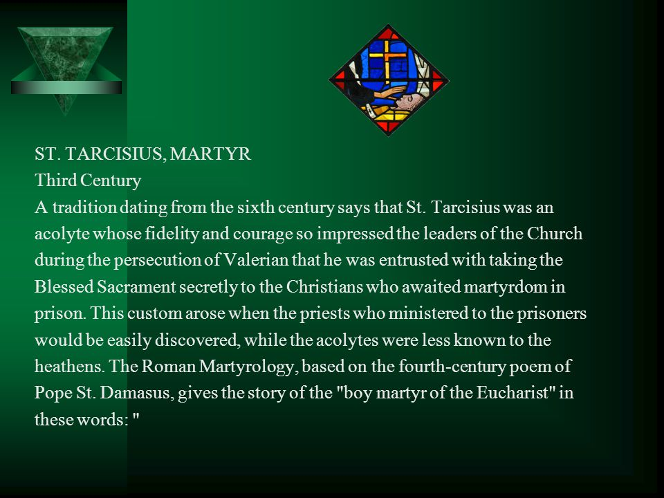 ST.TARCISIUS, MARTYR Third Century A tradition dating from the sixth century says that St.
