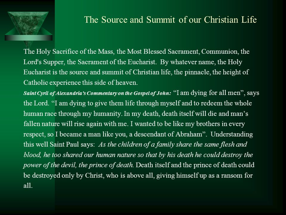 The Source and Summit of our Christian Life The Holy Sacrifice of the Mass, the Most Blessed Sacrament, Communion, the Lord s Supper, the Sacrament of the Eucharist.