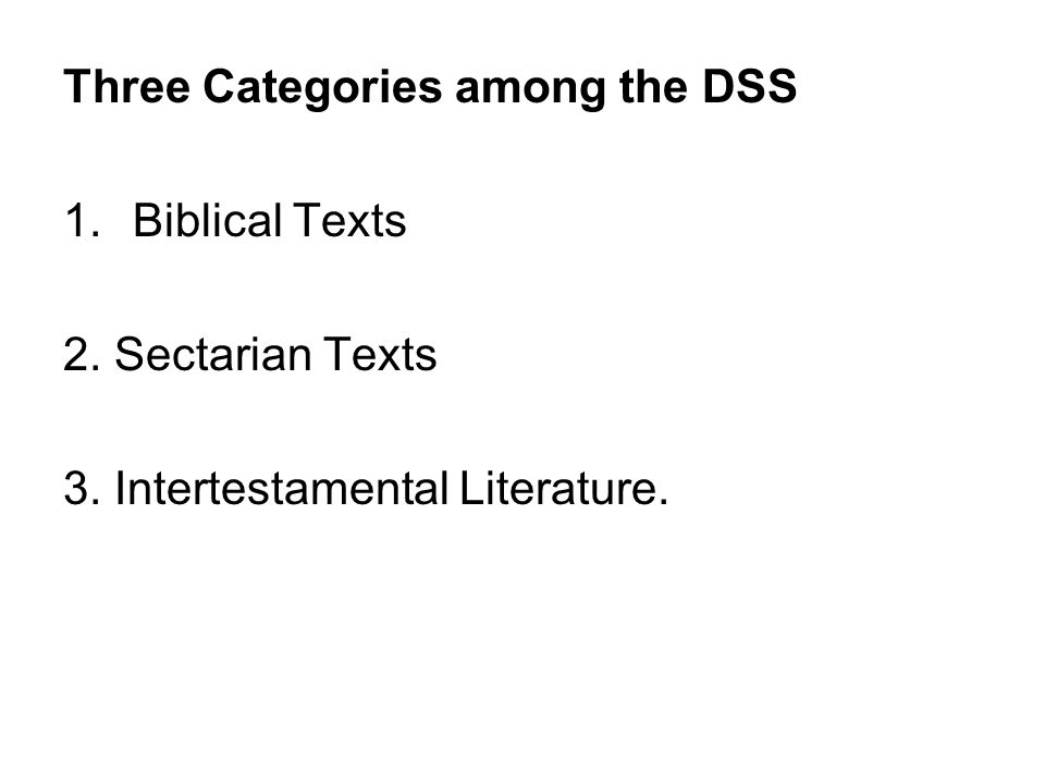 Three Categories among the DSS 1.Biblical Texts 2. Sectarian Texts 3. Intertestamental Literature.